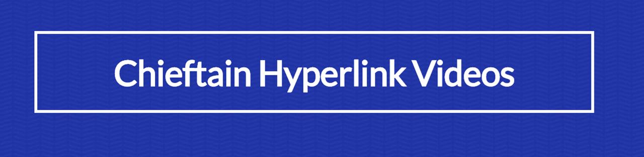 Chieftain Hyperlink Videos